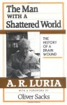 The Man with a Shattered World: The History of a Brain Wound - Alexander R. Luria, Lynn Solotaroff, Oliver Sacks
