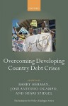 Overcoming Developing Country Debt Crises (Initiative For Policy Dialogue Series) (The Initiative For Policy Dialogue) - Barry Herman, José Antonio Ocampo, Shari Spiegel