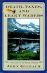 Death, Taxes, and Leaky Waders: A John Gierach Fly-Fishing Treasury - John Gierach
