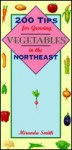 200 Tips for Growing Vegetables in the Northeast - Miranda Smith
