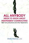 All Anybody Needs to Know about Independent Contracting: With Forms, Instructions and Other Helpful Items - Shelly Waxman