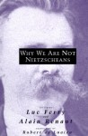 Why We Are Not Nietzscheans - Luc Ferry, Alain Renaut