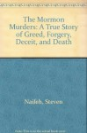 The Mormon Murders: A True Story of Greed, Forgery, Deceit, & Death - Steven Naifeh
