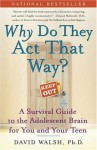 WHY Do They Act That Way?: A Survival Guide to the Adolescent Brain for You and Your Teen - David Walsh, Nat Bennett