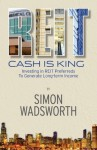 Cash Is King: Investing in REIT Preferreds to Generate Long-term Income - Simon Wadsworth, Susan Drake, I.et.al, Teri White