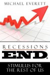 Recessions End: Stimulus for the Rest of Us. - Michael Everett