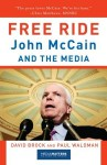 Free Ride: John McCain and the Media - David Brock, Paul Waldman