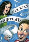 Alex Ryan, Stop That! - Claudia Mills