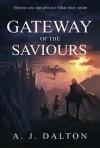 Gateway of the Saviours - A.J. Dalton