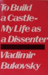 To Build a Castle - Vladimir Bukovsky, Michael Scammell