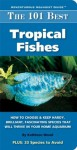The 101 Best Tropical Fishes: How to Choose & Keep Hardy, Brilliant, Fascinating Species That Will Thrive in Your Home Aquarium (Adventurous Aquarist Guide) - Kathleen Wood