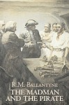 The Madman and the Pirate - R.M. Ballantyne