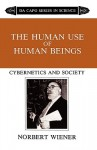 The Human Use Of Human Beings: Cybernetics And Society - Norbert Wiener