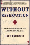 Without Reservation: How a Controversial Indian Tribe Rose to Power and Built the World's Largest Casino - Jeff Benedict