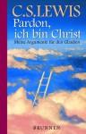 Pardon, Ich Bin Christ. Meine Argumente Für Den Glauben - C.S. Lewis