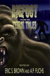 Bigfoot Terror Tales Vol. 1: Scary Stories of Sasquatch Horror - Eric S. Brown, A P Fuchs