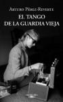 El tango de la Guardia Vieja (Spanish Edition) - Arturo Pérez-Reverte