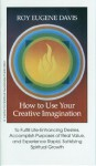 How to Use Your Creative Imagination - Roy Eugene Davis