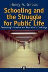 Schooling and the Struggle for Public Life: Democracy's Promise and Education's Challenge - Henry A. Giroux