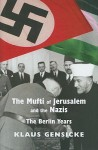 The Mufti of Jerusalem and the Nazis: Amin al-Husaini: The Berlin Years 1941-1945 - Klaus Gensicke