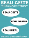 The Foreign Legion Omnibus: Beau Geste, Beau Sabreur, and Beau Ideal - P.C. Wren