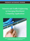 Network and Traffic Engineering in Emerging Distributed Computing Applications - Jemal H Abawajy, Mukaddim Pathan, Mustafizur Rahman, Al-Sakib Khan Pathan, Mustafa Mat Deris