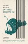 La stanza degli animali - Giulio Mozzi