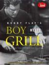 Boy Meets Grill - Bobby Flay, Joan Schwartz, Tom Eckerle