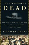 The Illustrious Dead: The Terrifying Story of How Typhus Killed Napoleon's Greatest Army - Stephan Talty