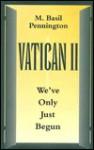 Vatican II: We've Only Just Begun - M. Basil Pennington