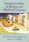 Transnationalism in Ancient and Medieval Societies: The Role of Cross-Border Trade and Travel - Michael C. Howard