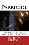 Parricide (THE MURDER TRIALS OF CICERO) - John Burton