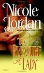 To Pleasure a Lady: A Novel - Nicole Jordan