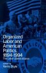 Organized Labor and American Politics, 1894-1994: The Labor-Liberal Alliance - Kevin Boyle