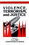 Violence, Terrorism, and Justice - Raymond Gillespie Frey, Christopher W. Morris