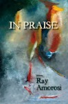 In Praise: Poems - Ray Amorosi, Christopher Howell