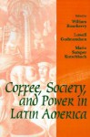 Coffee, Society, and Power in Latin America - William Roseberry, Lowell (Ed.) Gudmundson, Kutschbach (Ed.), Lowell Gudmundson