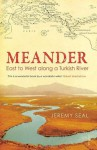 Meander: East to West along a Turkish River - Jeremy Seal