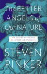 The Better Angels of Our Nature: Why Violence Has Declined - Steven Pinker