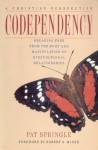 Codependency: Breaking Free from the Hurt and Manipulation of Dysfunctional Relationships - Pat Springle