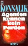 Agenten Kennen Kein Pardon: Roman (Heyne Bücher ; Nr. 999) - Heinz G. Konsalik