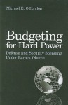 Budgeting for Hard Power: Defense and Security Spending Under Barack Obama - Michael E. O'Hanlon