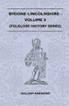 Bygone Lincolnshire - Volume II (Folklore History Series) - William Andrews