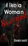 Like a Woman Scorned - Randi Hart