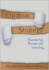 Creative Strategy: Reconnecting Business and Innovation - Chris Bilton, Stephen Cummings
