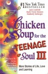 Chicken Soup For The Teenage Soul III: More Stories of Life, Love and Learning - Jack Canfield, Mark Victor Hansen, Kimberly Kirberger