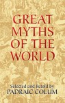 Great Myths of the World - Padraic Colum