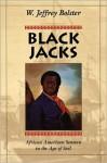 Black Jacks: African American Seamen in the Age of Sail - W. Jeffrey Bolster, Marianne Perlak