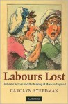 Labours Lost: Domestic Service and the Making of Modern England - Carolyn Steedman