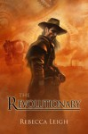 The Revolutionary - Rebecca Leigh